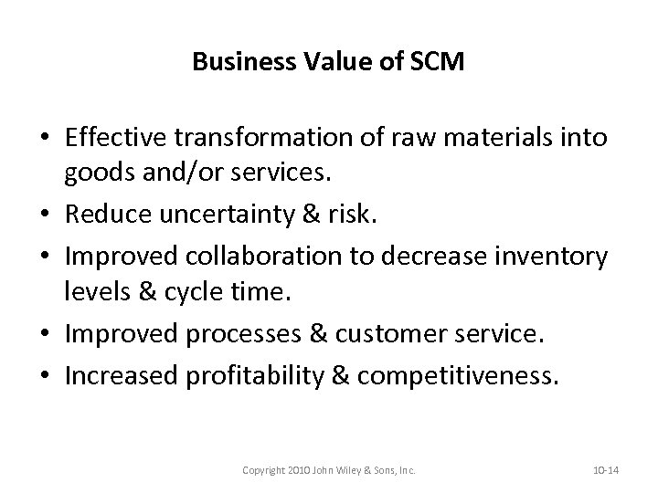 Business Value of SCM • Effective transformation of raw materials into goods and/or services.