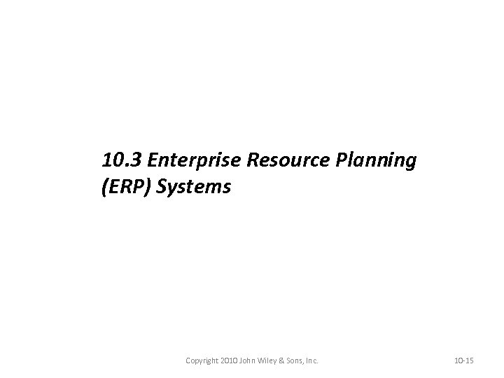 10. 3 Enterprise Resource Planning (ERP) Systems Copyright 2010 John Wiley & Sons, Inc.