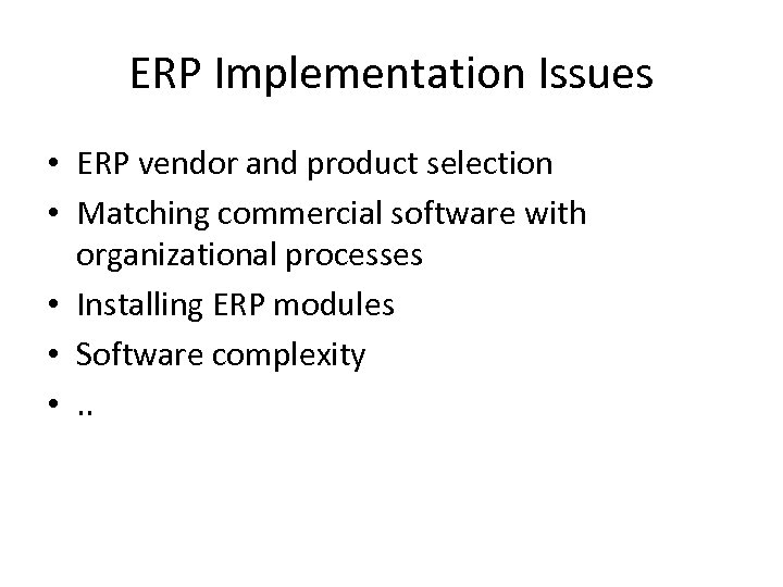ERP Implementation Issues • ERP vendor and product selection • Matching commercial software with