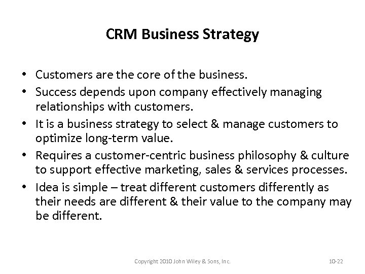 CRM Business Strategy • Customers are the core of the business. • Success depends