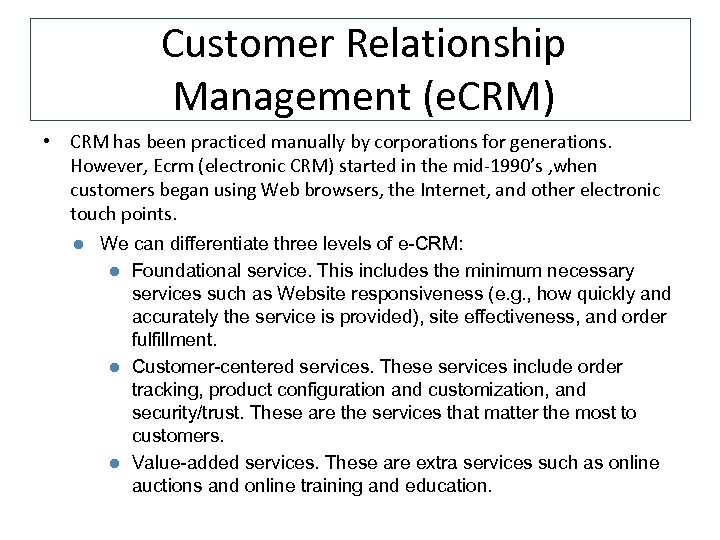 Customer Relationship Management (e. CRM) • CRM has been practiced manually by corporations for
