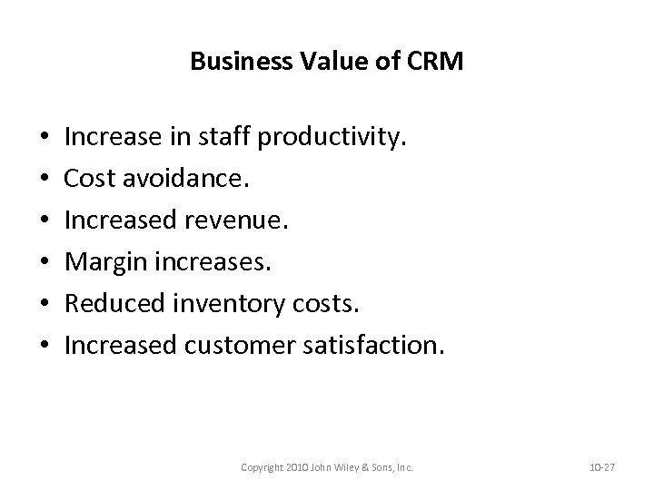 Business Value of CRM • • • Increase in staff productivity. Cost avoidance. Increased