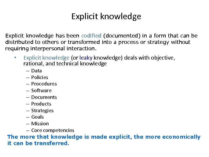 Explicit knowledge has been codified (documented) in a form that can be distributed to
