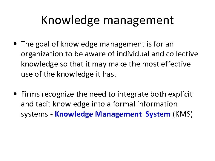 Knowledge management • The goal of knowledge management is for an organization to be