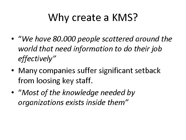 """Why create a KMS? • """"We have 80. 000 people scattered around the world"""