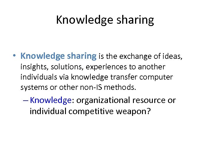 Knowledge sharing • Knowledge sharing is the exchange of ideas, insights, solutions, experiences to