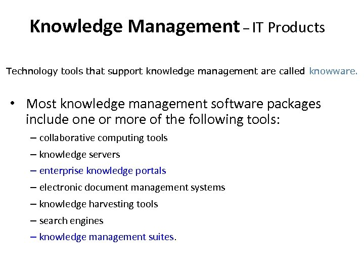 Knowledge Management – IT Products Technology tools that support knowledge management are called knowware.