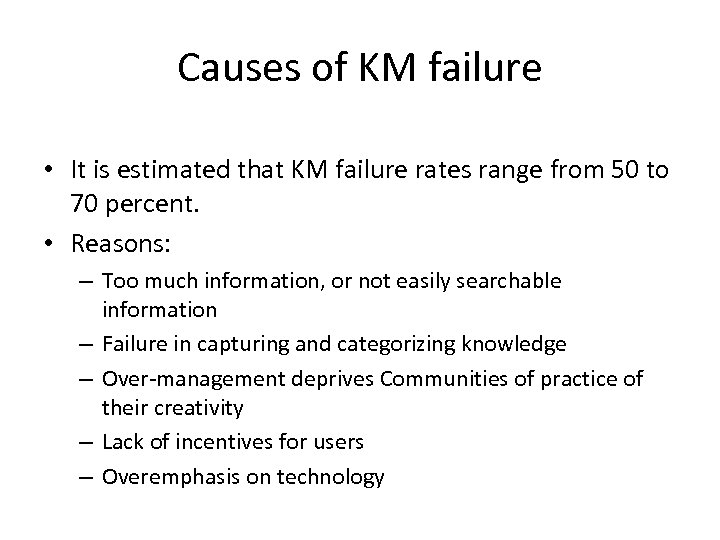 Causes of KM failure • It is estimated that KM failure rates range from