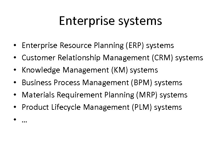 Enterprise systems • • Enterprise Resource Planning (ERP) systems Customer Relationship Management (CRM) systems