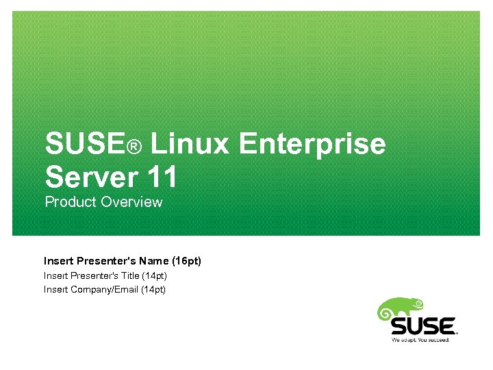 SUSE® Linux Enterprise Server 11 Product Overview Insert Presenter's Name (16 pt) Insert Presenter's