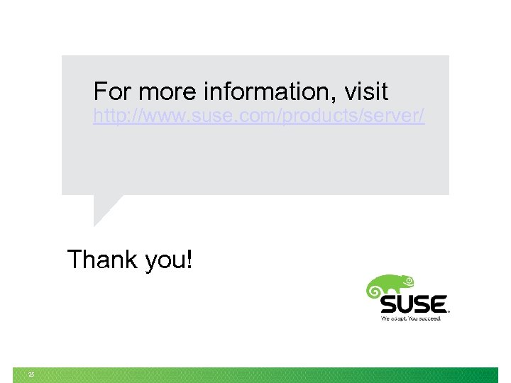 For more information, visit http: //www. suse. com/products/server/ Thank you! 25