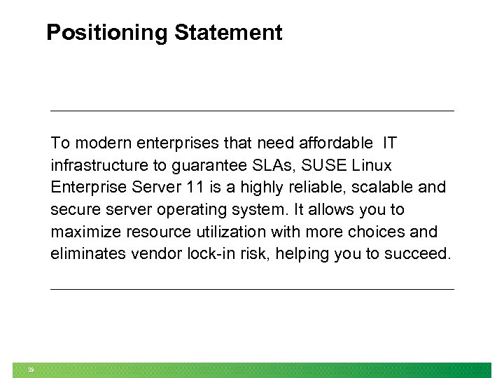 Positioning Statement To modern enterprises that need affordable IT infrastructure to guarantee SLAs, SUSE