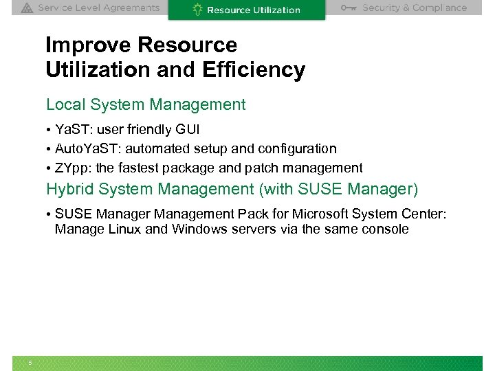 Improve Resource Utilization and Efficiency Local System Management • Ya. ST: user friendly GUI