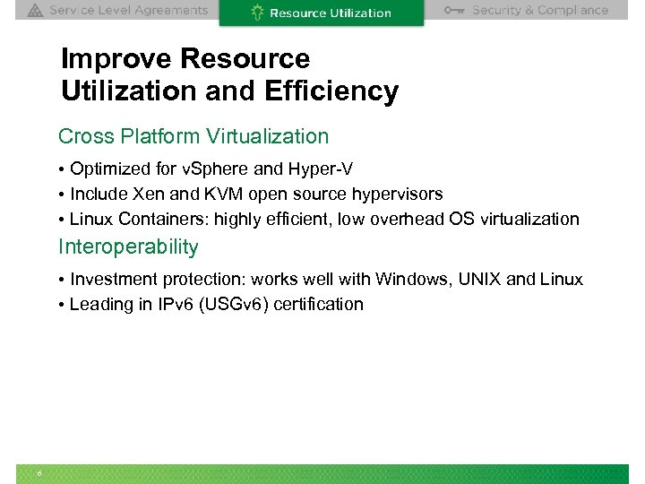 Improve Resource Utilization and Efficiency Cross Platform Virtualization • Optimized for v. Sphere and