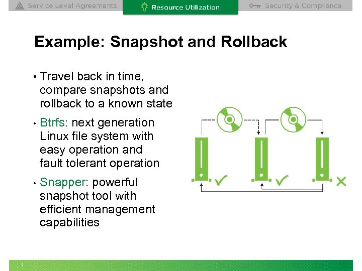 Example: Snapshot and Rollback • Travel back in time, compare snapshots and rollback to