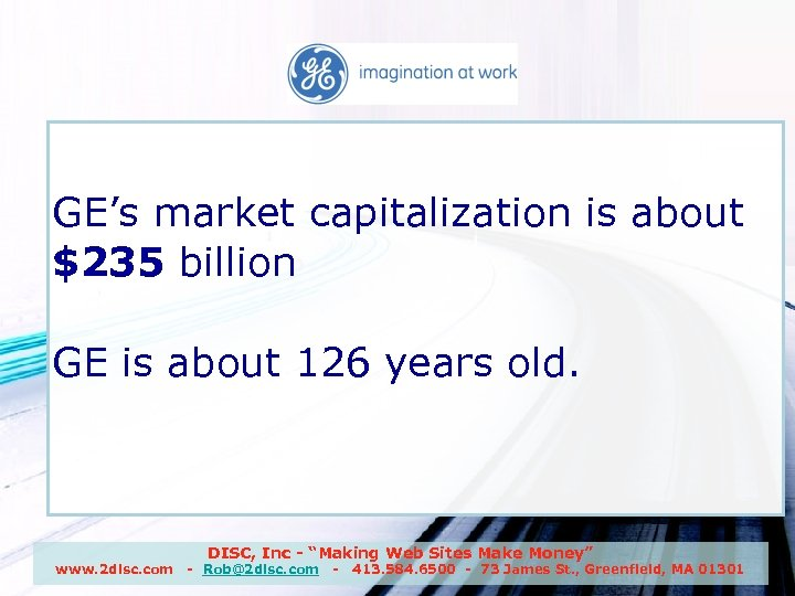 GE GE's market capitalization is about $235 billion GE is about 126 years old.