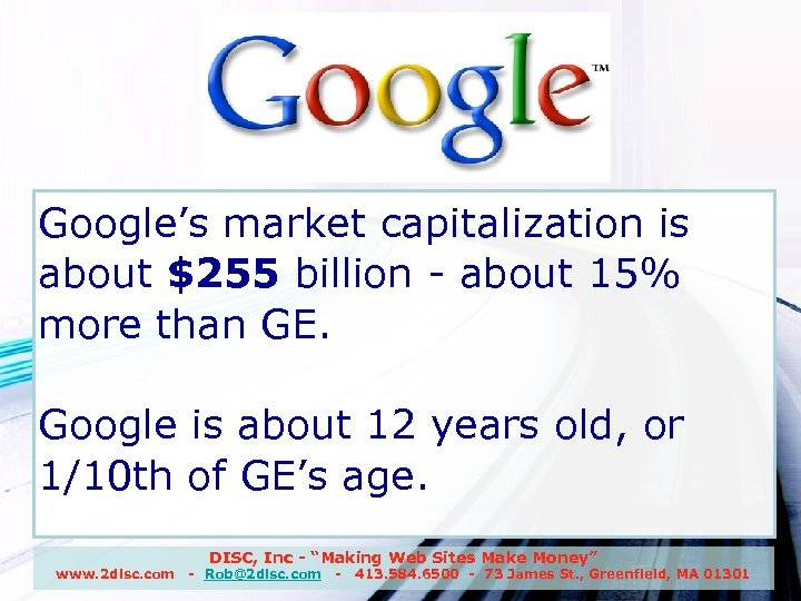 Google, Inc. Google's market capitalization is about $255 billion - about 15% more than