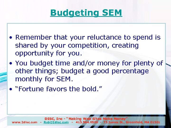 Budgeting SEM • Remember that your reluctance to spend is shared by your competition,
