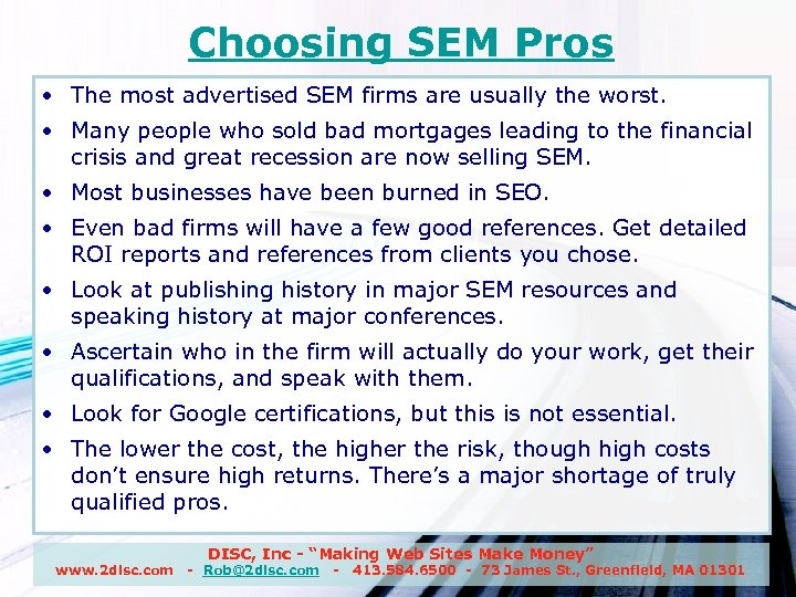 Choosing SEM Pros • The most advertised SEM firms are usually the worst. •