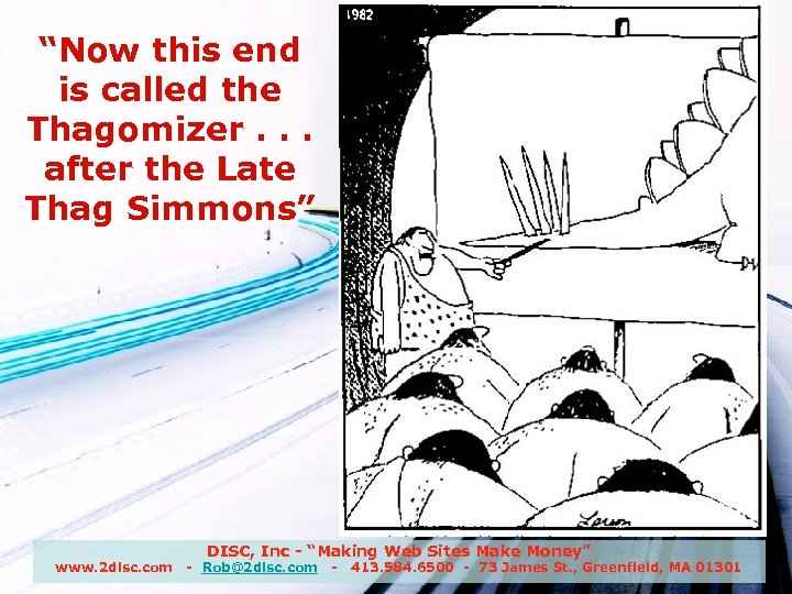 """Now this end is called the Thagomizer. . . after the Late Thag Simmons"""
