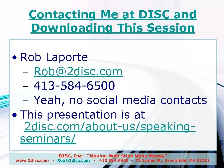 Contacting Me at DISC and Downloading This Session • Rob Laporte – Rob@2 disc.