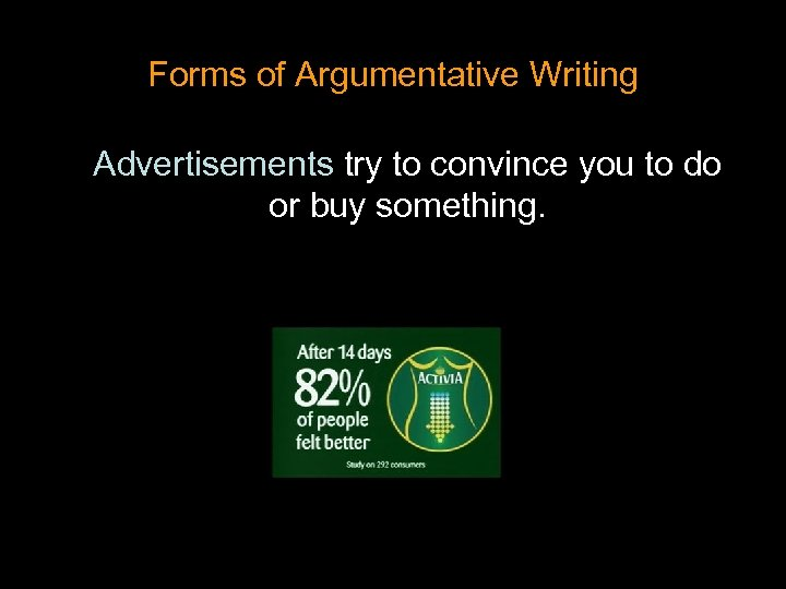 Forms of Argumentative Writing Advertisements try to convince you to do or buy something.