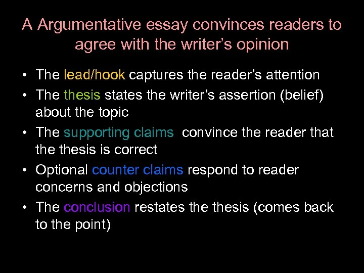 A Argumentative essay convinces readers to agree with the writer's opinion • The lead/hook