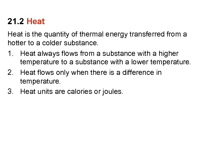 21. 2 Heat is the quantity of thermal energy transferred from a hotter to
