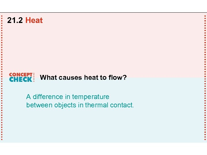 21. 2 Heat What causes heat to flow? A difference in temperature between objects