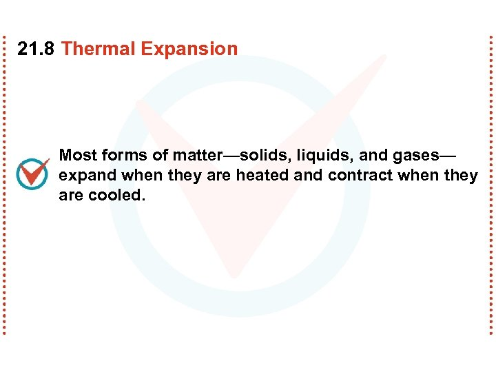 21. 8 Thermal Expansion Most forms of matter—solids, liquids, and gases— expand when they