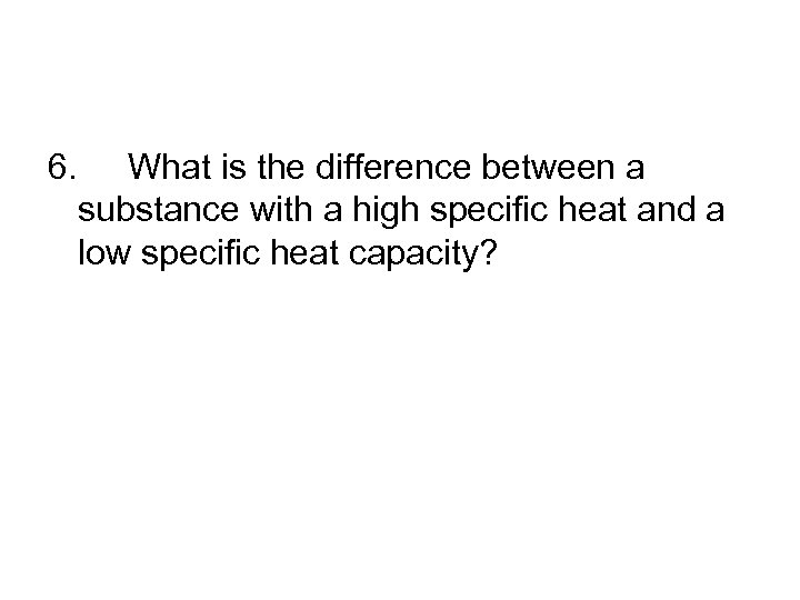 6. What is the difference between a substance with a high specific heat and