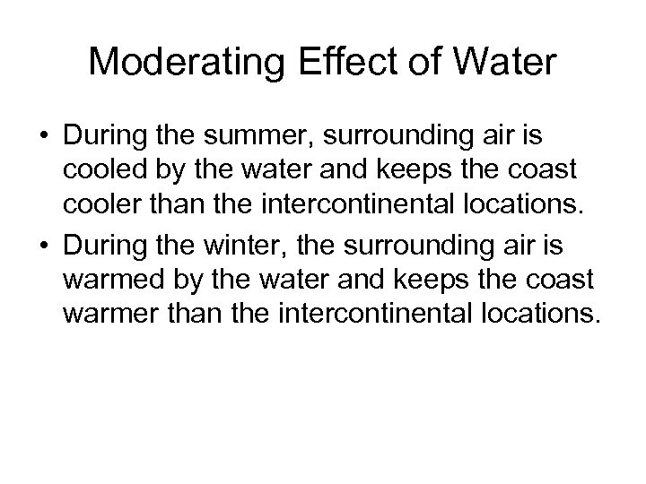 Moderating Effect of Water • During the summer, surrounding air is cooled by the