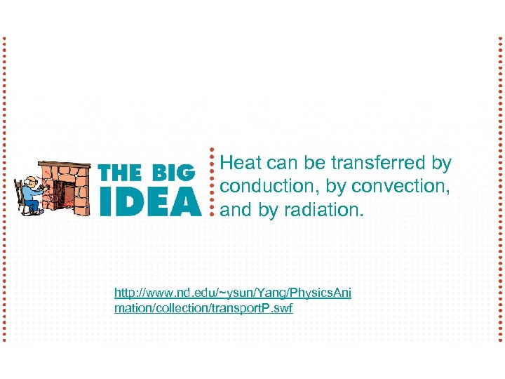 Heat can be transferred by conduction, by convection, and by radiation. http: //www. nd.