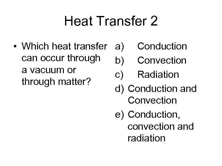 Heat Transfer 2 • Which heat transfer a) Conduction can occur through b) Convection