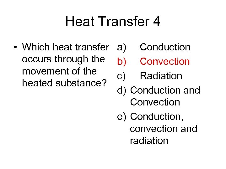 Heat Transfer 4 • Which heat transfer a) Conduction occurs through the b) Convection
