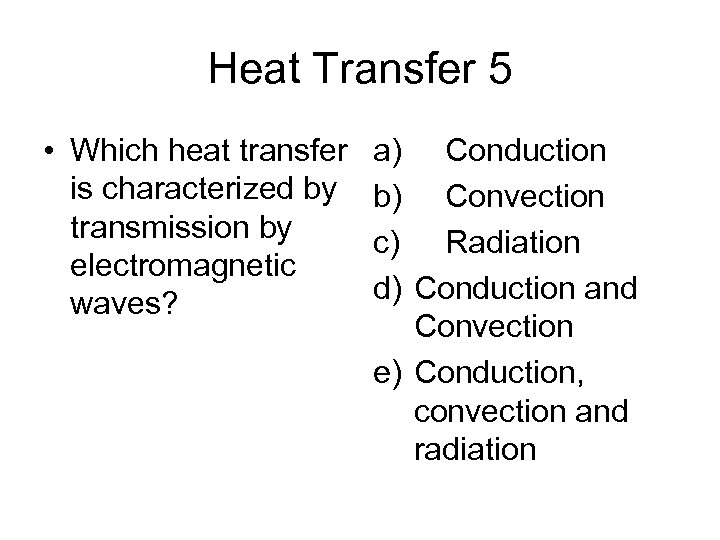 Heat Transfer 5 • Which heat transfer is characterized by transmission by electromagnetic waves?