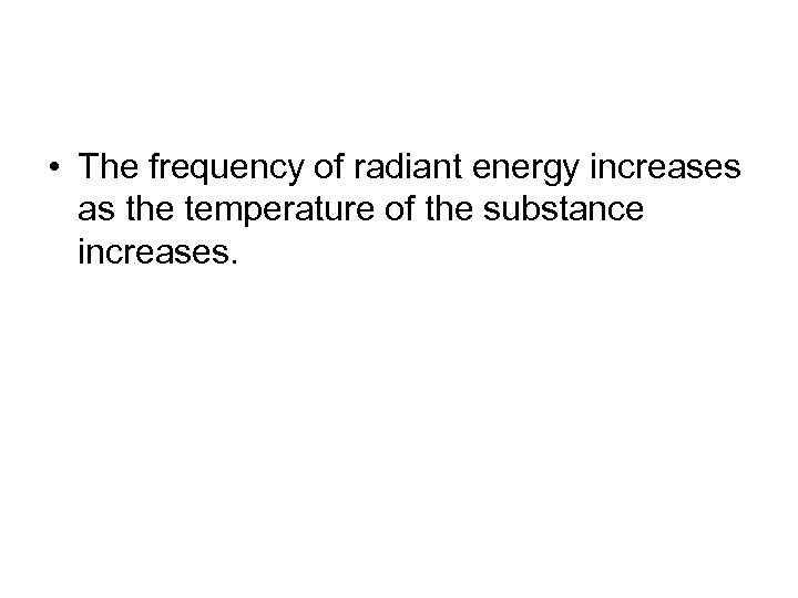 • The frequency of radiant energy increases as the temperature of the substance