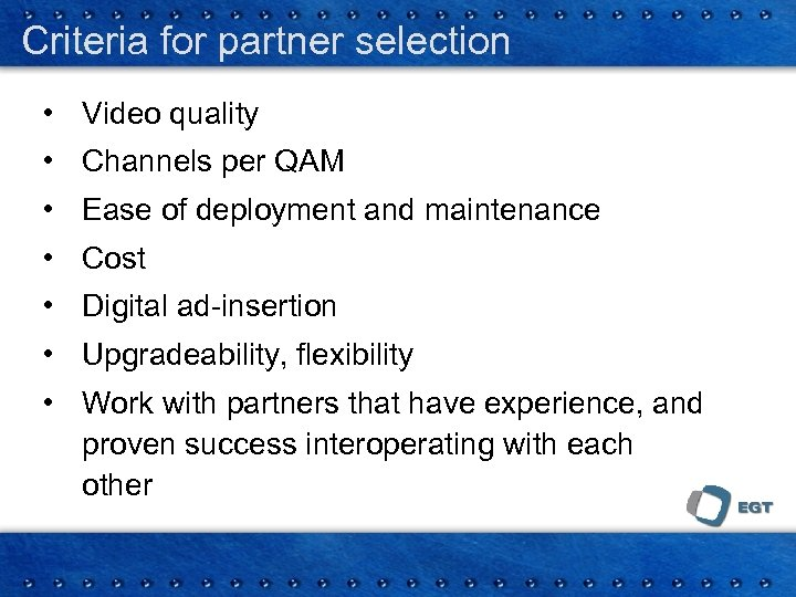 Criteria for partner selection • Video quality • Channels per QAM • Ease of