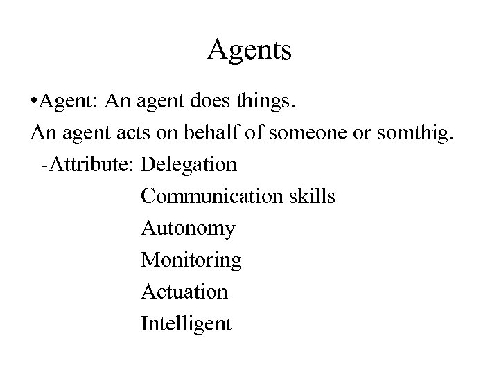 Agents • Agent: An agent does things. An agent acts on behalf of someone