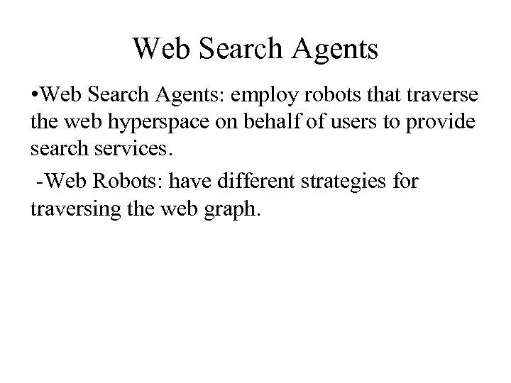 Web Search Agents • Web Search Agents: employ robots that traverse the web hyperspace