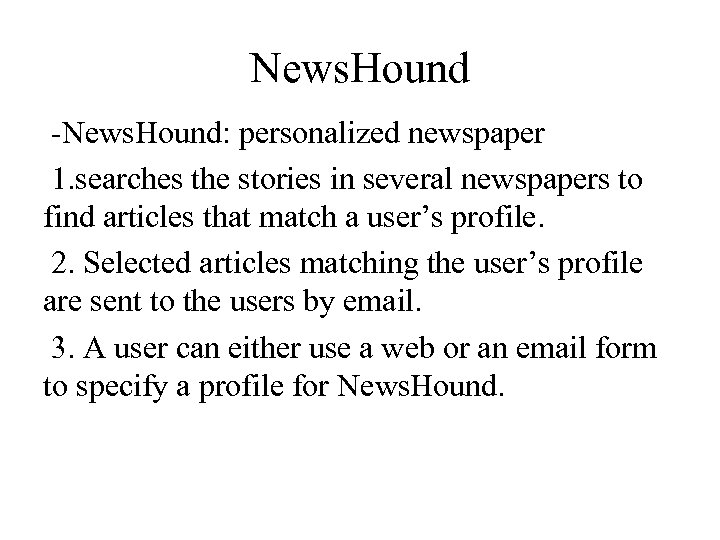 News. Hound -News. Hound: personalized newspaper 1. searches the stories in several newspapers to