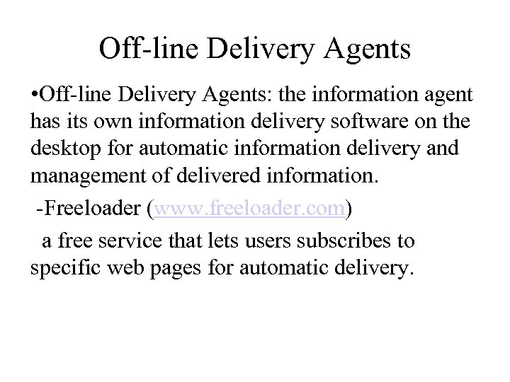 Off-line Delivery Agents • Off-line Delivery Agents: the information agent has its own information