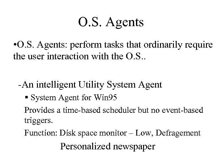 O. S. Agents • O. S. Agents: perform tasks that ordinarily require the user