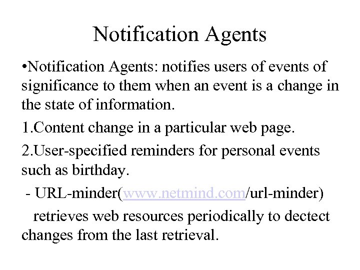 Notification Agents • Notification Agents: notifies users of events of significance to them when