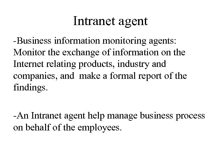 Intranet agent -Business information monitoring agents: Monitor the exchange of information on the Internet