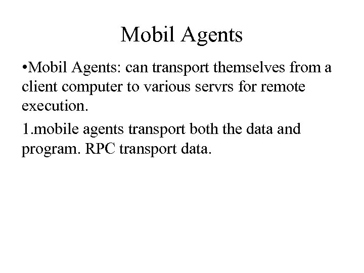 Mobil Agents • Mobil Agents: can transport themselves from a client computer to various
