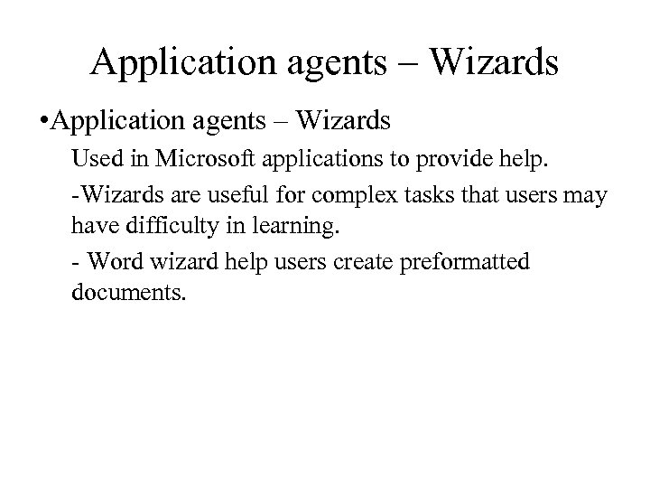 Application agents – Wizards • Application agents – Wizards Used in Microsoft applications to