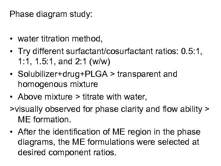 Phase diagram study: • water titration method, • Try different surfactant/cosurfactant ratios: 0. 5: