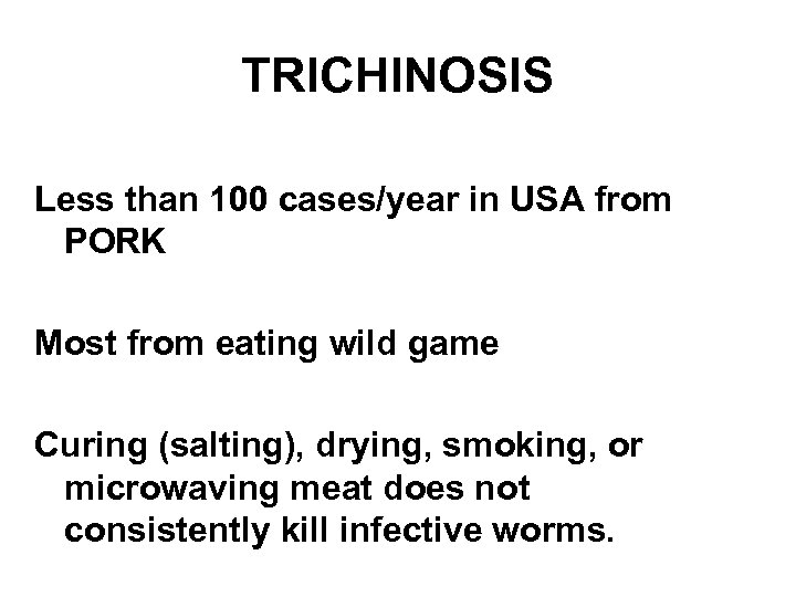 TRICHINOSIS Less than 100 cases/year in USA from PORK Most from eating wild game