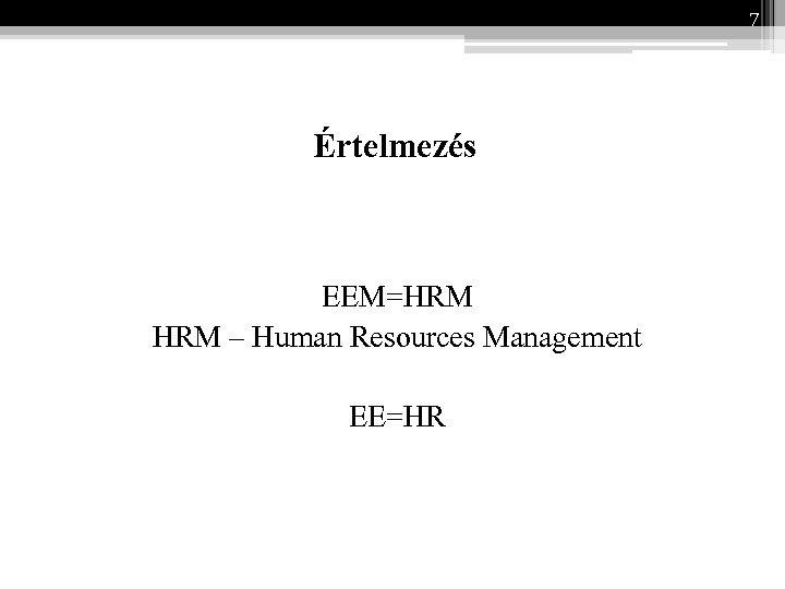 7 Értelmezés EEM=HRM – Human Resources Management EE=HR